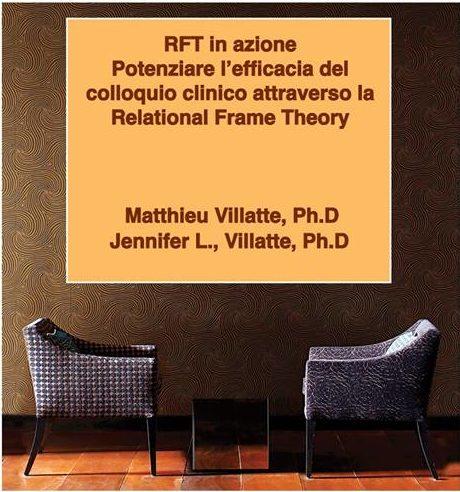 RFT in azione – Potenziare l'efficacia del colloquio clinico attraverso la Relational Frame Theory. Workshop avanzato con M. Villatte e J.L. Villatte